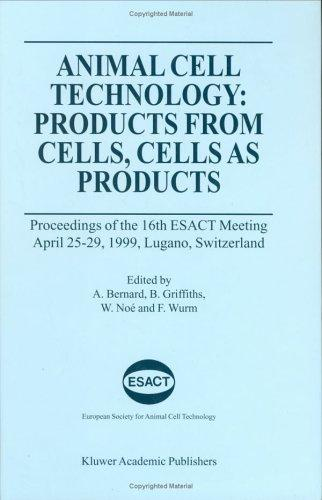 Animal Cell Technology: Products from Cells, Cells as Products, Noe, Wolfgang; Bernard, Alain (Editor); Griffiths, Bryan (Editor); NoT, Wolfgang (Editor); Wurm, Florian (Editor)