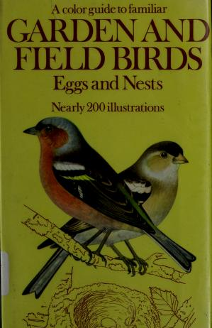 Cover of: A colour guide to familiar garden and field birds, eggs and nests | Felix, Jiří dr.