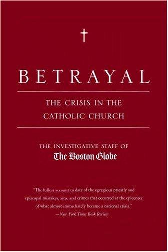 Betrayal by by the investigative staff of the Boston Globe ; with a new afterword by the authors.