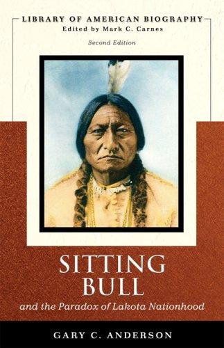 Sitting Bull and the Paradox of Lakota Nationhood by Gary Clayton Anderson