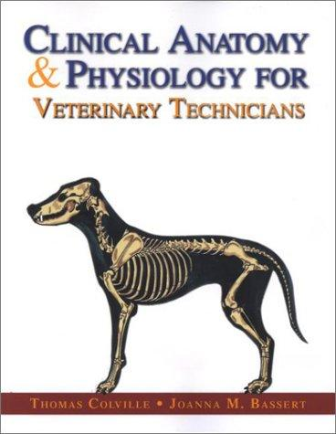 Clinical Anatomy & Physiology for Veterinary Technicians by Joanna M. Bassert