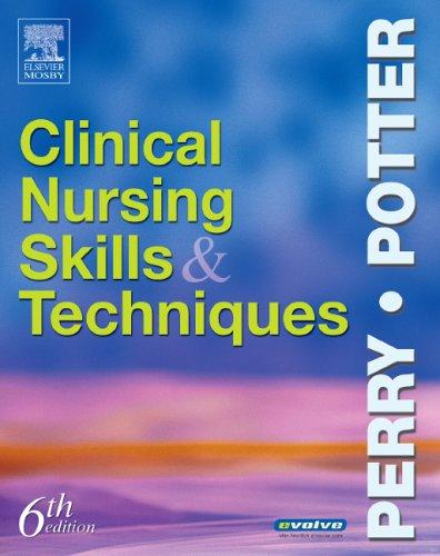 Clinical Nursing Skills and Techniques (6th Edition)