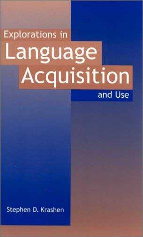 Explorations in language acquisition and use by Stephen D. Krashen