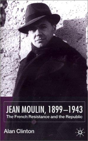 Jean Moulin, 1899-1943 by Alan Clinton