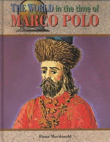 The World in the Time of Marco Polo (The World in the Time of) by Fiona MacDonald
