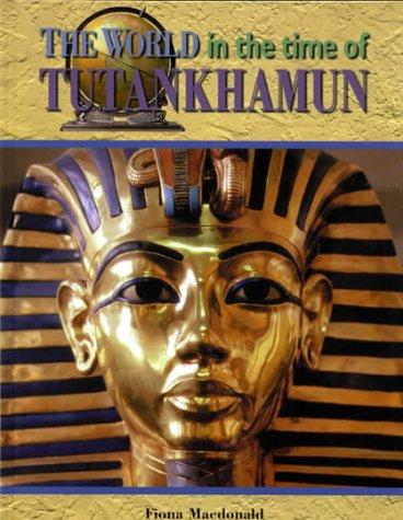 The World in the Time of Tutankhamen (The World in the Time of) by Fiona MacDonald