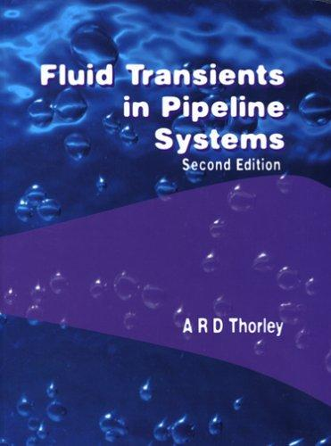 Fluid Transients in Pipeline Systems by A.R.D. Thorley