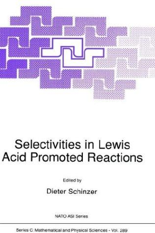 Selectivities in Lewis acid promoted reactions by NATO Advanced Research Workshop on Selectivities in Lewis Acid Promoted Reactions (1988 Glyphada, Attikē, Greece)