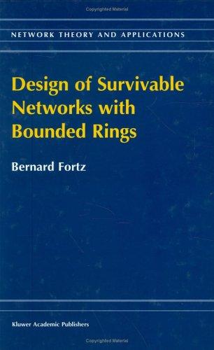 Design of Survivable Networks with Bounded Rings (Network Theory and Applications Volume 2) by B. Fortz