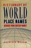 Dictionary of world place names derived from British names by Adrian Room