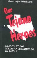 Our Tejano heroes by Sammye Munson