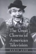 The great clowns of American television by Karin Adir