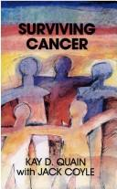 Surviving cancer by Kay D. Quain